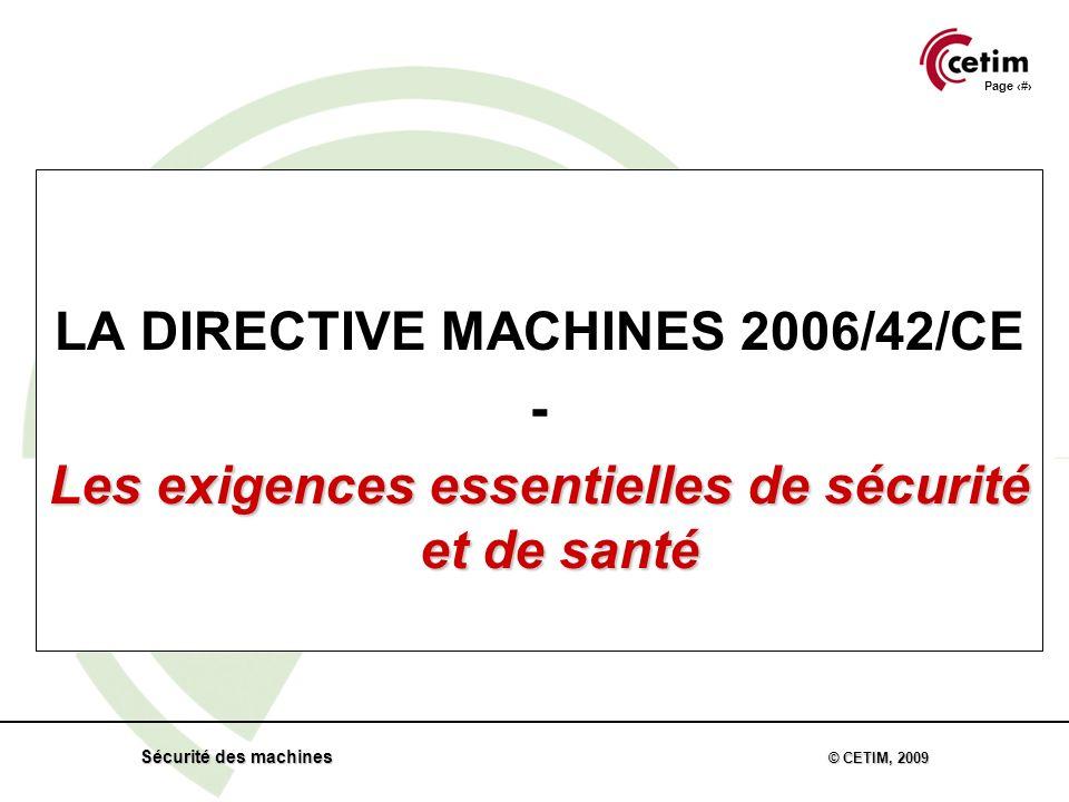 Page 17 Sécurité des machines © CETIM, 2009 LA DIRECTIVE MACHINES 2006/42/CE - Les exigences essentielles de sécurité et de santé