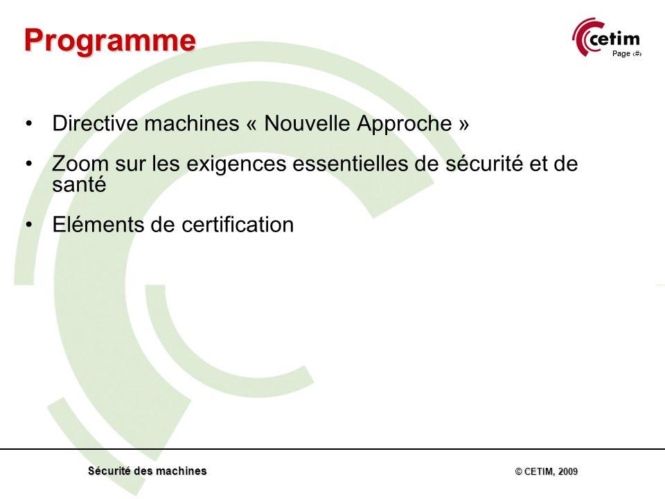 Page 2 Sécurité des machines © CETIM, 2009 Directive machines « Nouvelle Approche » Zoom sur les exigences essentielles de sécurité et de santé Eléments de certification Programme