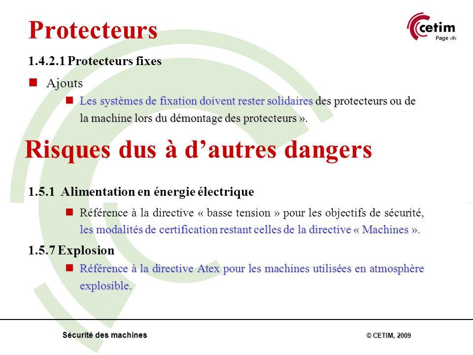 Page 26 Sécurité des machines © CETIM, 2009 Protecteurs 1.4.2.1 Protecteurs fixes Ajouts Les systèmes de fixation doivent rester solidaires des protecteurs ou de la machine lors du démontage des protecteurs ».