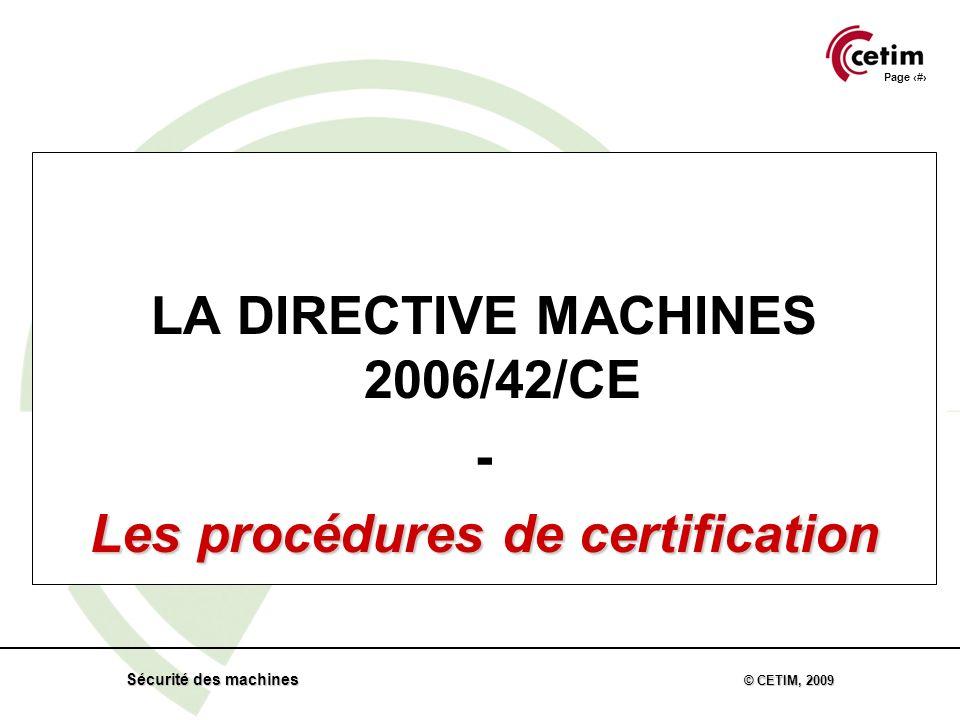 Page 37 Sécurité des machines © CETIM, 2009 LA DIRECTIVE MACHINES 2006/42/CE - Les procédures de certification