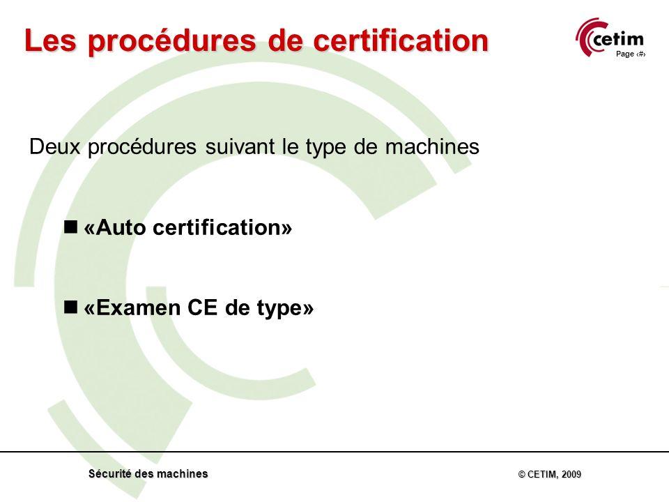 Page 39 Sécurité des machines © CETIM, 2009 Deux procédures suivant le type de machines n«Auto certification» n«Examen CE de type» Les procédures de certification