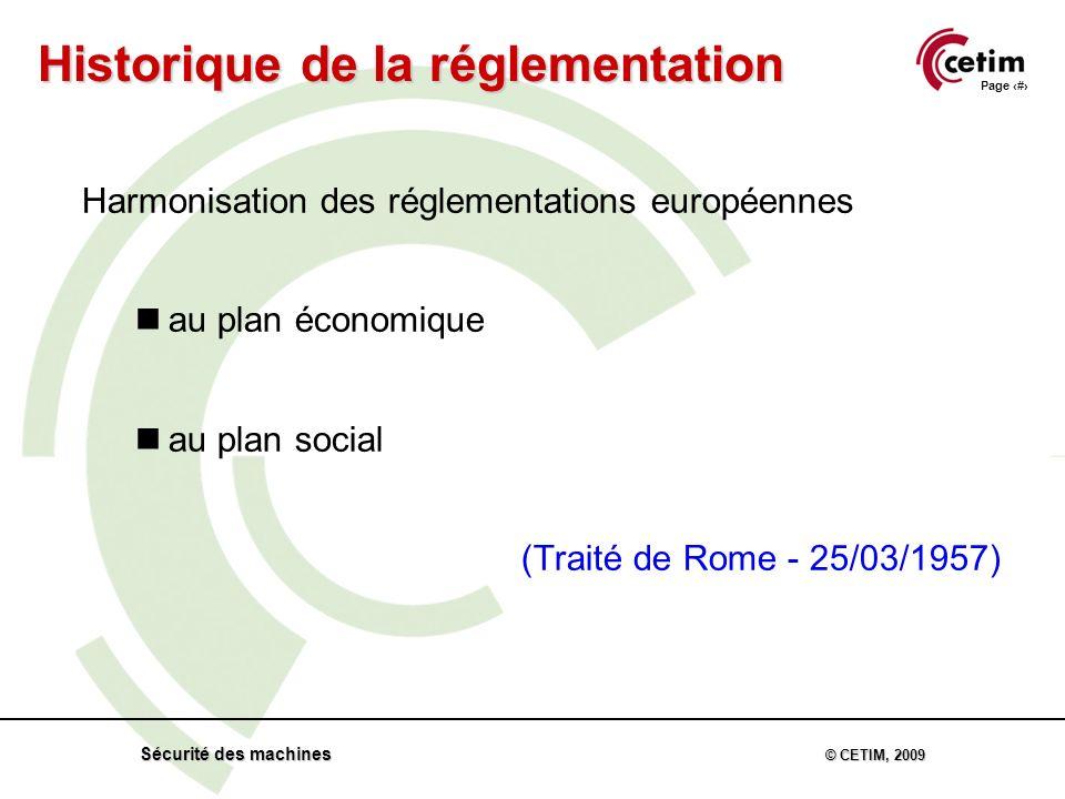 Page 4 Sécurité des machines © CETIM, 2009 Harmonisation des réglementations européennes nau plan économique nau plan social (Traité de Rome - 25/03/1957) Historique de la réglementation