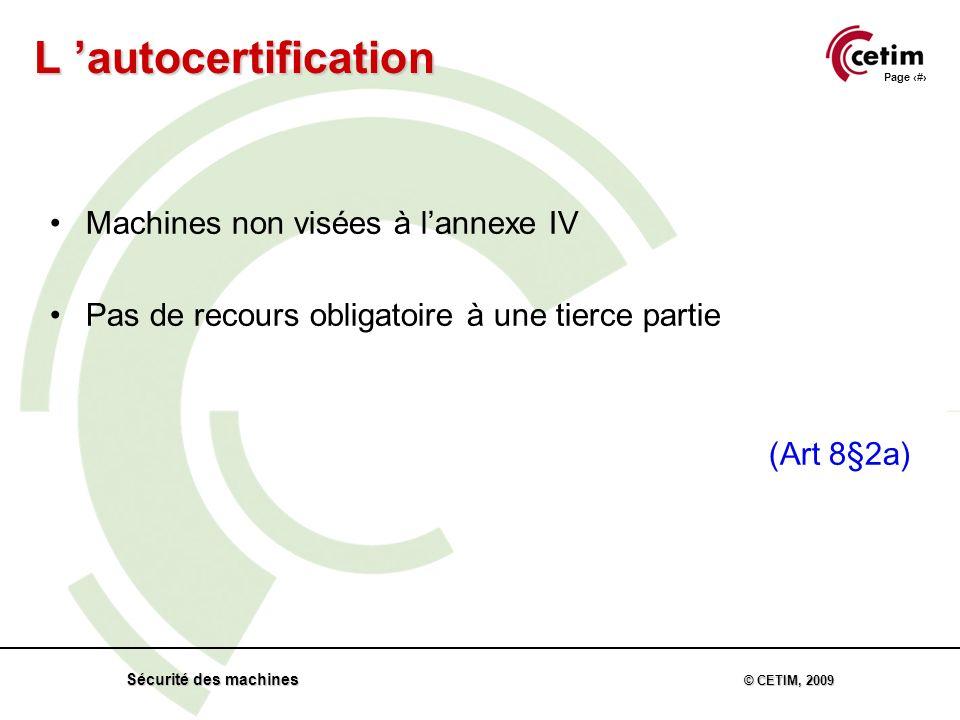 Page 41 Sécurité des machines © CETIM, 2009 Machines non visées à lannexe IV Pas de recours obligatoire à une tierce partie (Art 8§2a) L autocertification