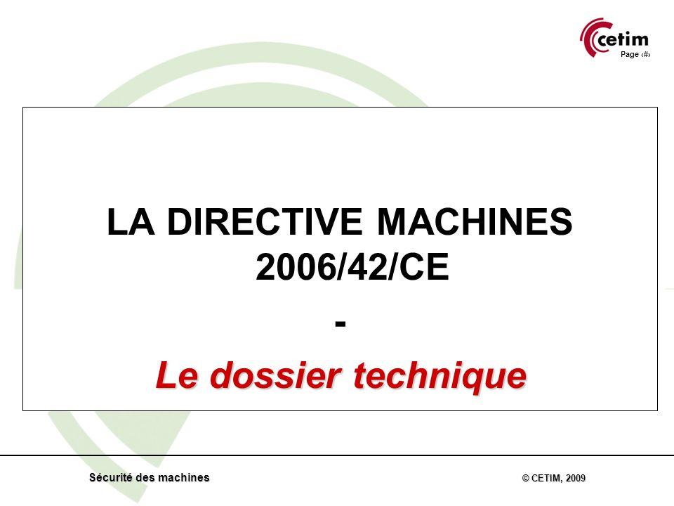 Page 48 Sécurité des machines © CETIM, 2009 LA DIRECTIVE MACHINES 2006/42/CE - Le dossier technique