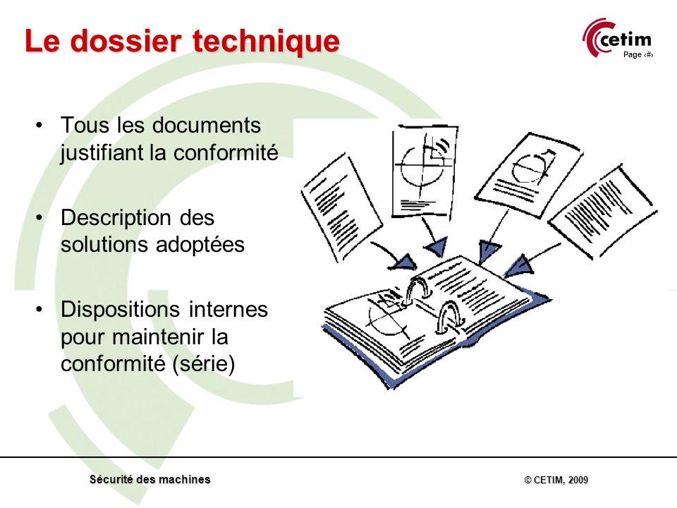 Page 49 Sécurité des machines © CETIM, 2009 Tous les documents justifiant la conformité Description des solutions adoptées Dispositions internes pour maintenir la conformité (série) Le dossier technique