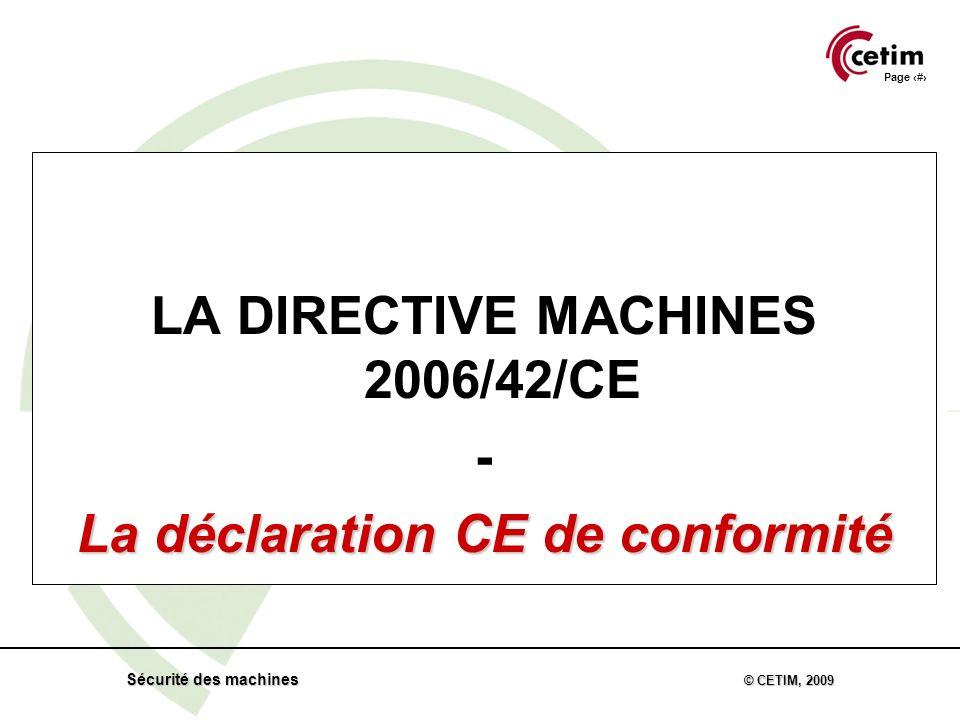 Page 51 Sécurité des machines © CETIM, 2009 LA DIRECTIVE MACHINES 2006/42/CE - La déclaration CE de conformité