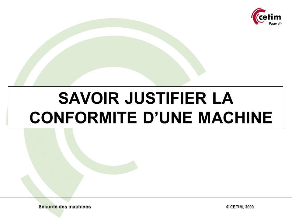 Page 58 Sécurité des machines © CETIM, 2009 SAVOIR JUSTIFIER LA CONFORMITE DUNE MACHINE