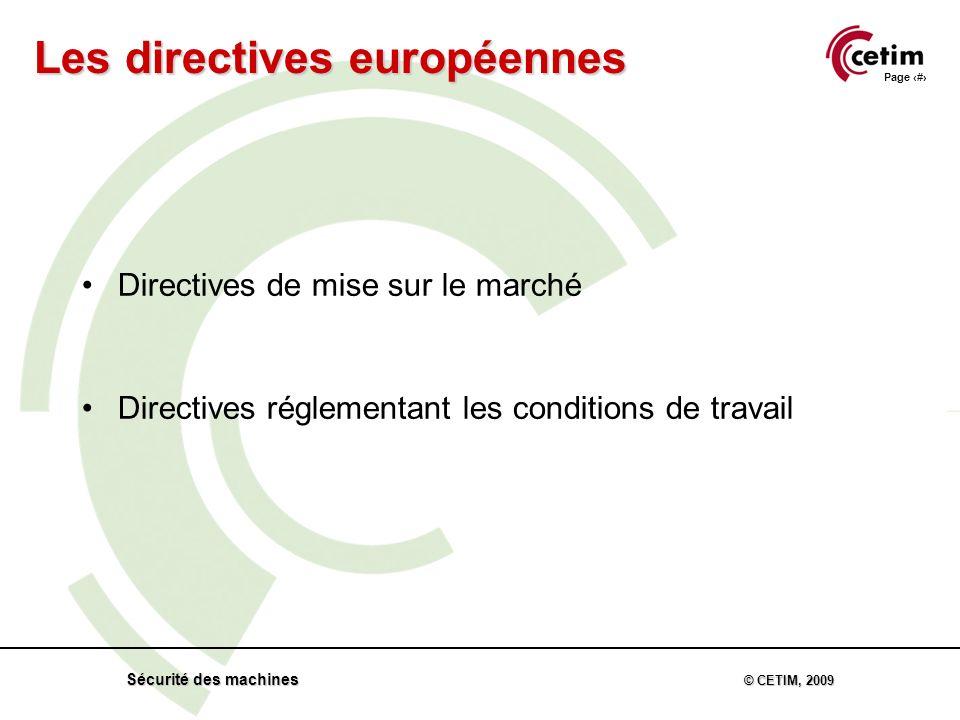 Page 6 Sécurité des machines © CETIM, 2009 Directives de mise sur le marché Directives réglementant les conditions de travail Les directives européennes