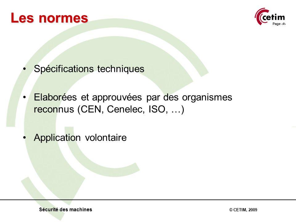 Page 61 Sécurité des machines © CETIM, 2009 Spécifications techniques Elaborées et approuvées par des organismes reconnus (CEN, Cenelec, ISO, …) Application volontaire Les normes