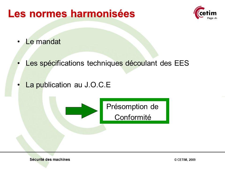 Page 62 Sécurité des machines © CETIM, 2009 Le mandat Les spécifications techniques découlant des EES La publication au J.O.C.E Présomption de Conformité Les normes harmonisées