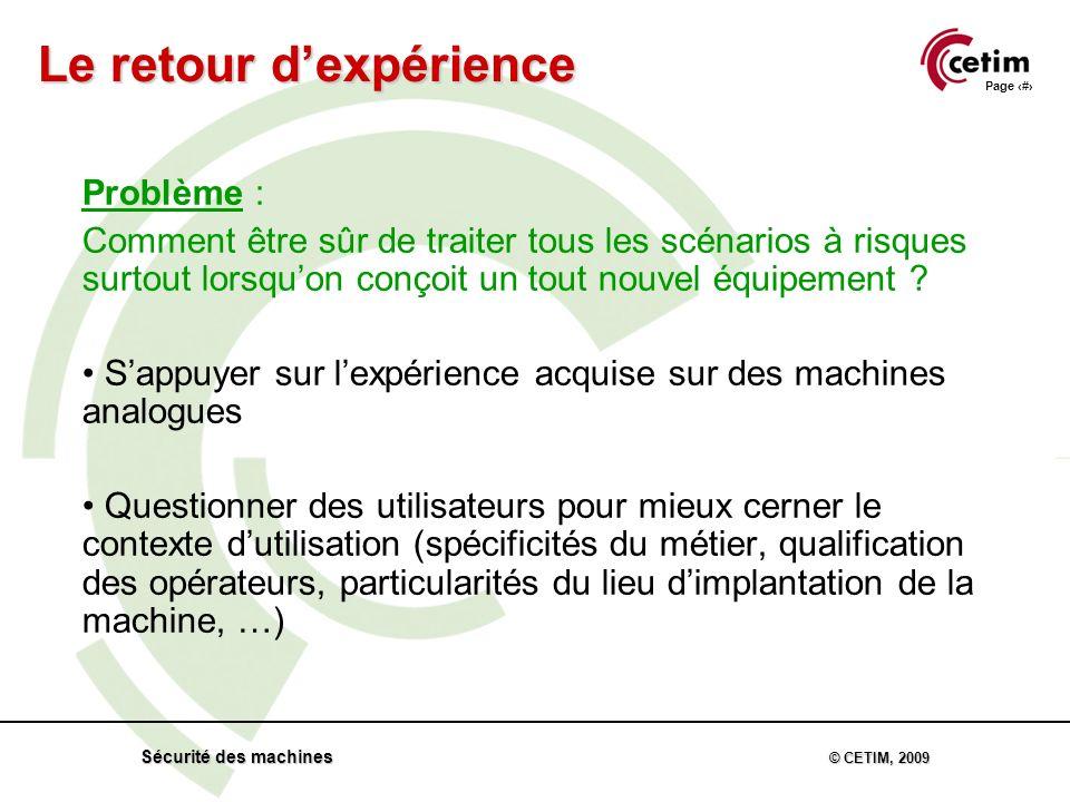 Page 63 Sécurité des machines © CETIM, 2009 Problème : Comment être sûr de traiter tous les scénarios à risques surtout lorsquon conçoit un tout nouvel équipement .
