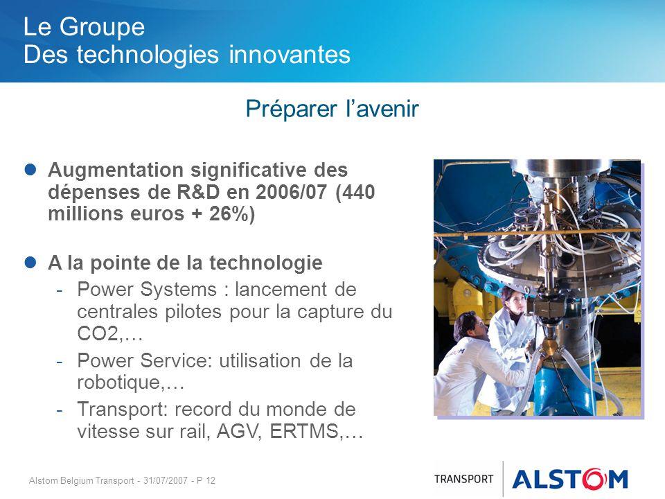 Alstom Belgium Transport - 31/07/2007 - P 12 Le Groupe Des technologies innovantes Préparer lavenir Augmentation significative des dépenses de R&D en