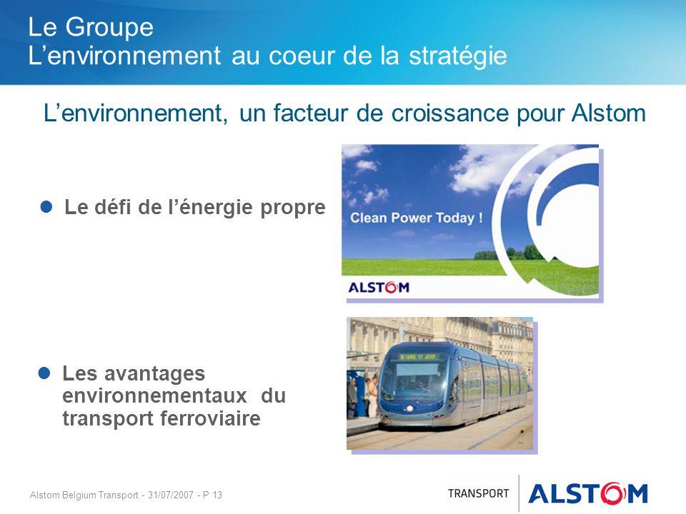 Alstom Belgium Transport - 31/07/2007 - P 13 Le Groupe Lenvironnement au coeur de la stratégie Lenvironnement, un facteur de croissance pour Alstom Le