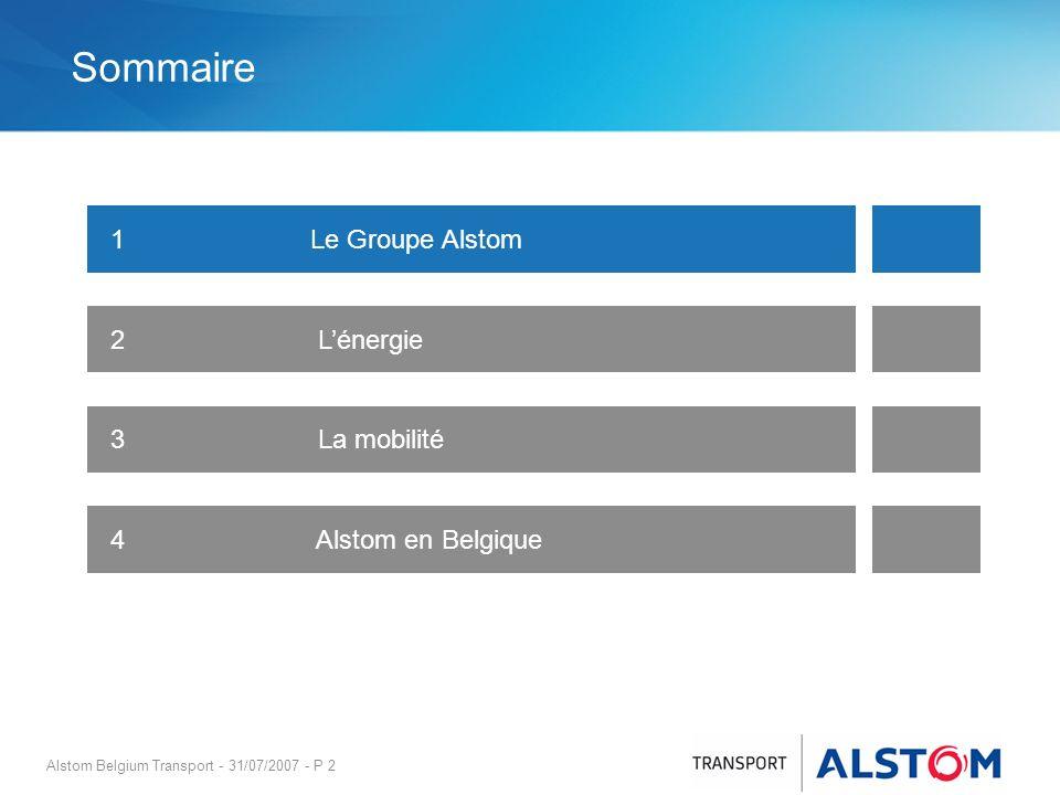 Alstom Belgium Transport - 31/07/2007 - P 2 Sommaire 1Le Groupe Alstom 2 Lénergie 3 La mobilité 4 Alstom en Belgique