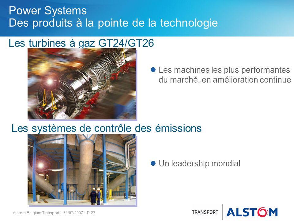 Alstom Belgium Transport - 31/07/2007 - P 23 Les turbines à gaz GT24/GT26 Les machines les plus performantes du marché, en amélioration continue Les s