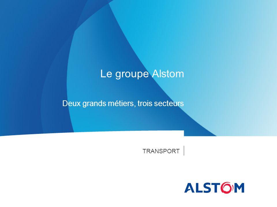 TRANSPORT Le groupe Alstom Deux grands métiers, trois secteurs