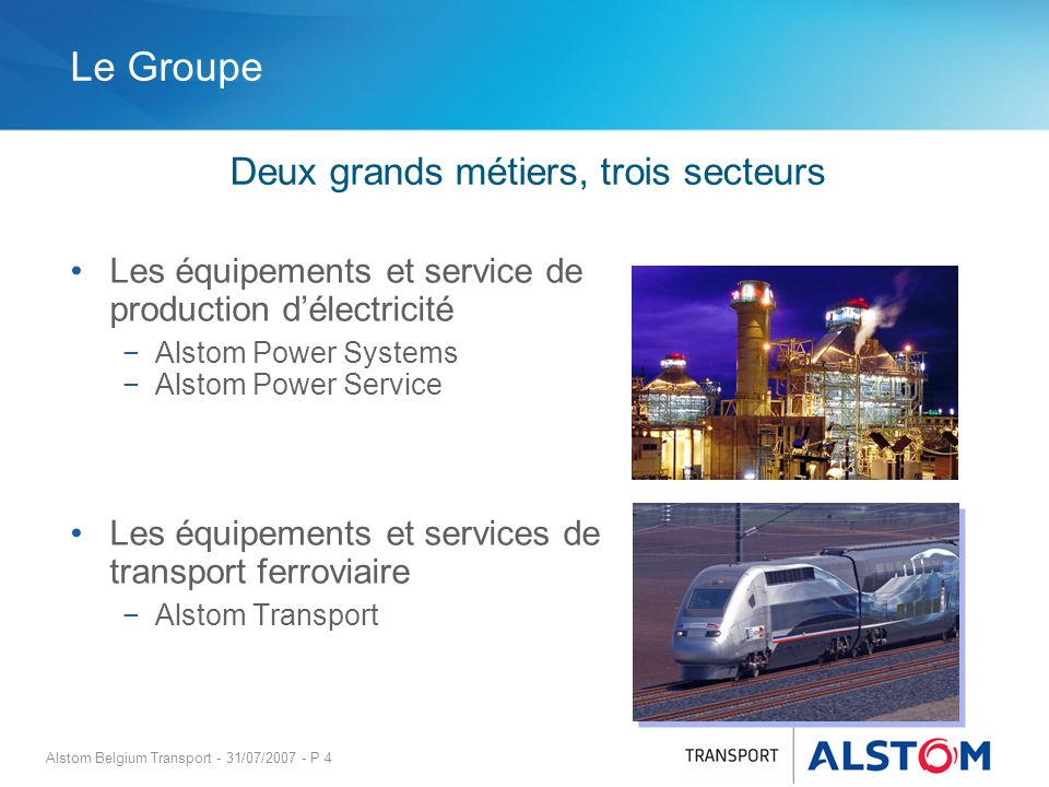 Alstom Belgium Transport - 31/07/2007 - P 4 Le Groupe Les équipements et service de production délectricité Alstom Power Systems Alstom Power Service