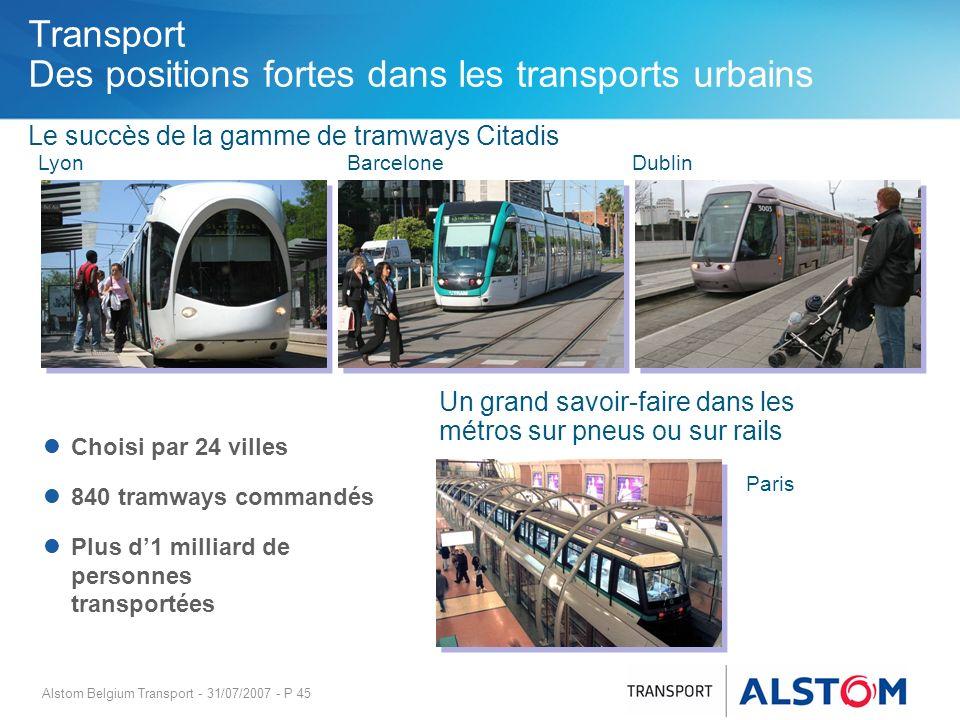 Alstom Belgium Transport - 31/07/2007 - P 45 Transport Des positions fortes dans les transports urbains Le succès de la gamme de tramways Citadis Un g