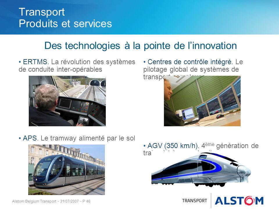 Alstom Belgium Transport - 31/07/2007 - P 46 Transport Produits et services ERTMS. La révolution des systèmes de conduite inter-opérables APS. Le tram