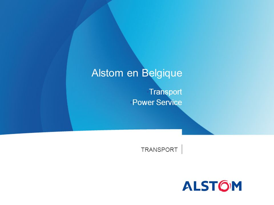 TRANSPORT Alstom en Belgique Transport Power Service