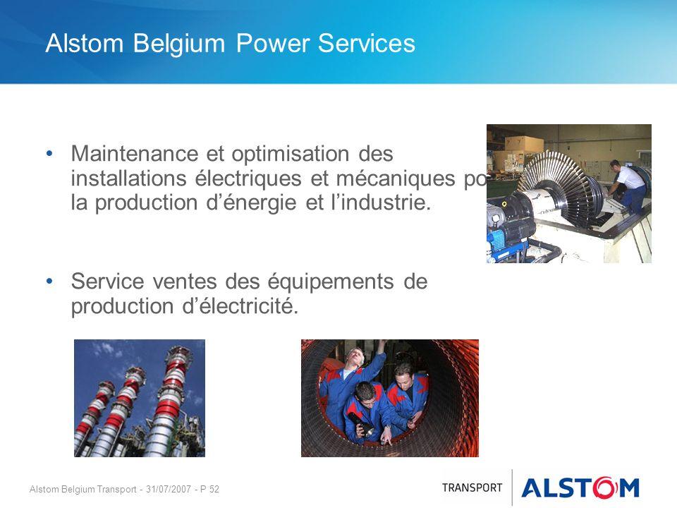Alstom Belgium Transport - 31/07/2007 - P 52 Alstom Belgium Power Services Maintenance et optimisation des installations électriques et mécaniques pou