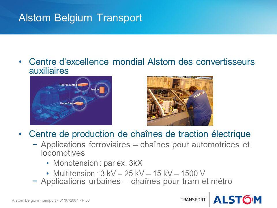 Alstom Belgium Transport - 31/07/2007 - P 53 Alstom Belgium Transport Centre dexcellence mondial Alstom des convertisseurs auxiliaires Centre de produ