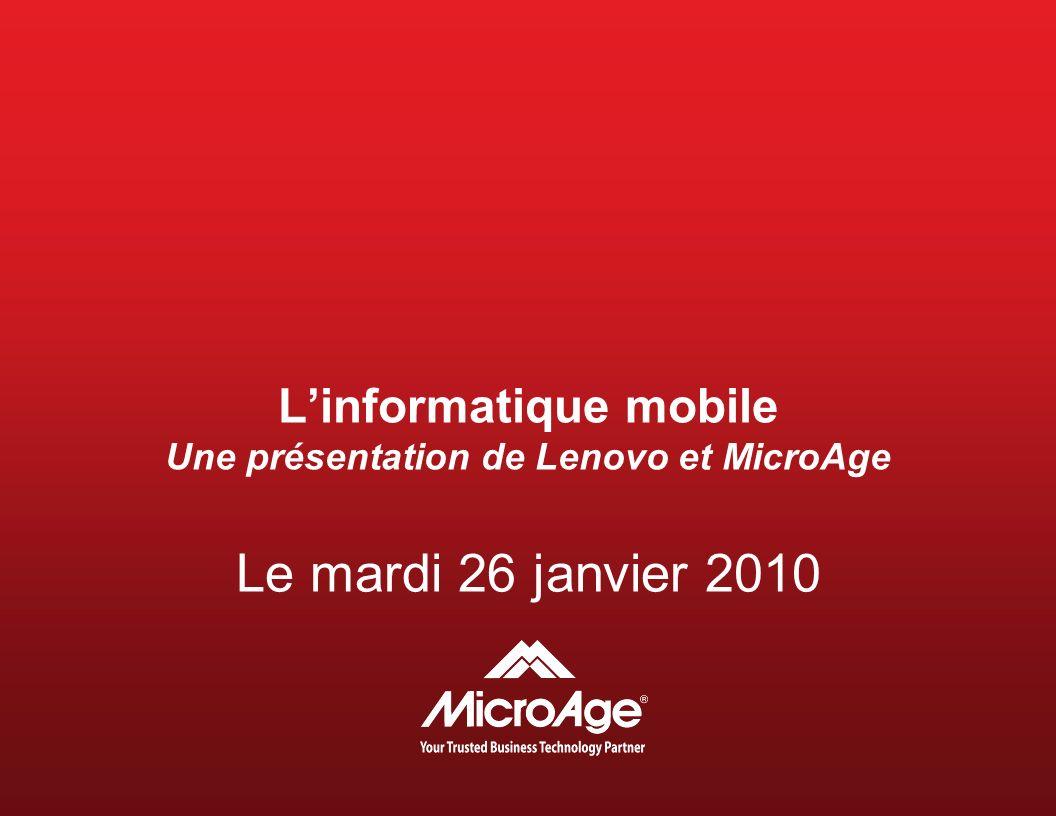 Linformatique mobile Une présentation de Lenovo et MicroAge Le mardi 26 janvier 2010