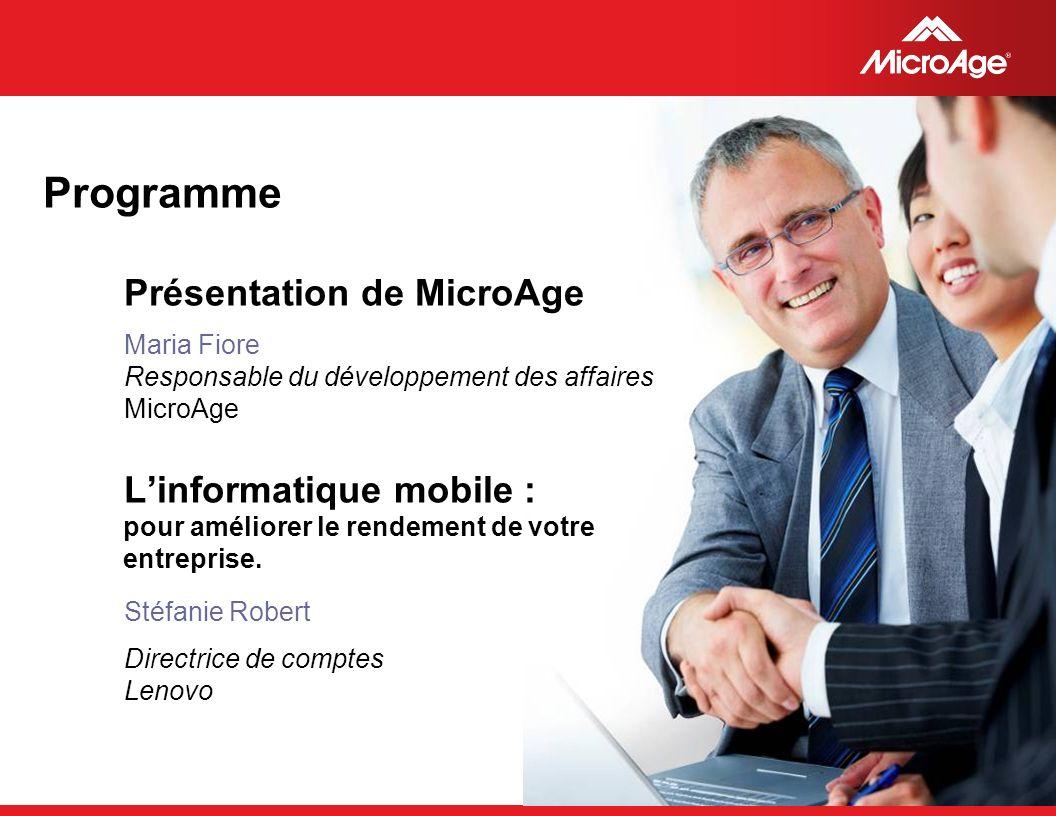 © 2006 MicroAge Programme Présentation de MicroAge Maria Fiore Responsable du développement des affaires MicroAge Linformatique mobile : pour améliorer le rendement de votre entreprise.