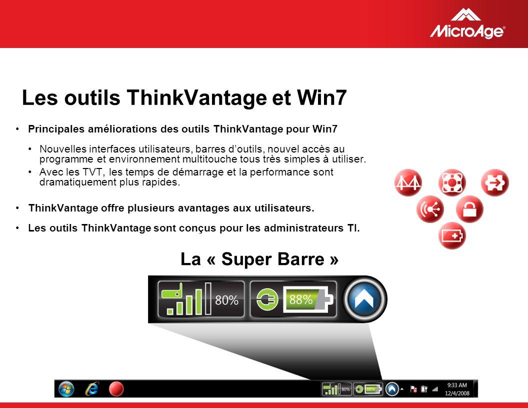 © 2006 MicroAge Les outils ThinkVantage et Win7 Principales améliorations des outils ThinkVantage pour Win7 Nouvelles interfaces utilisateurs, barres doutils, nouvel accès au programme et environnement multitouche tous très simples à utiliser.