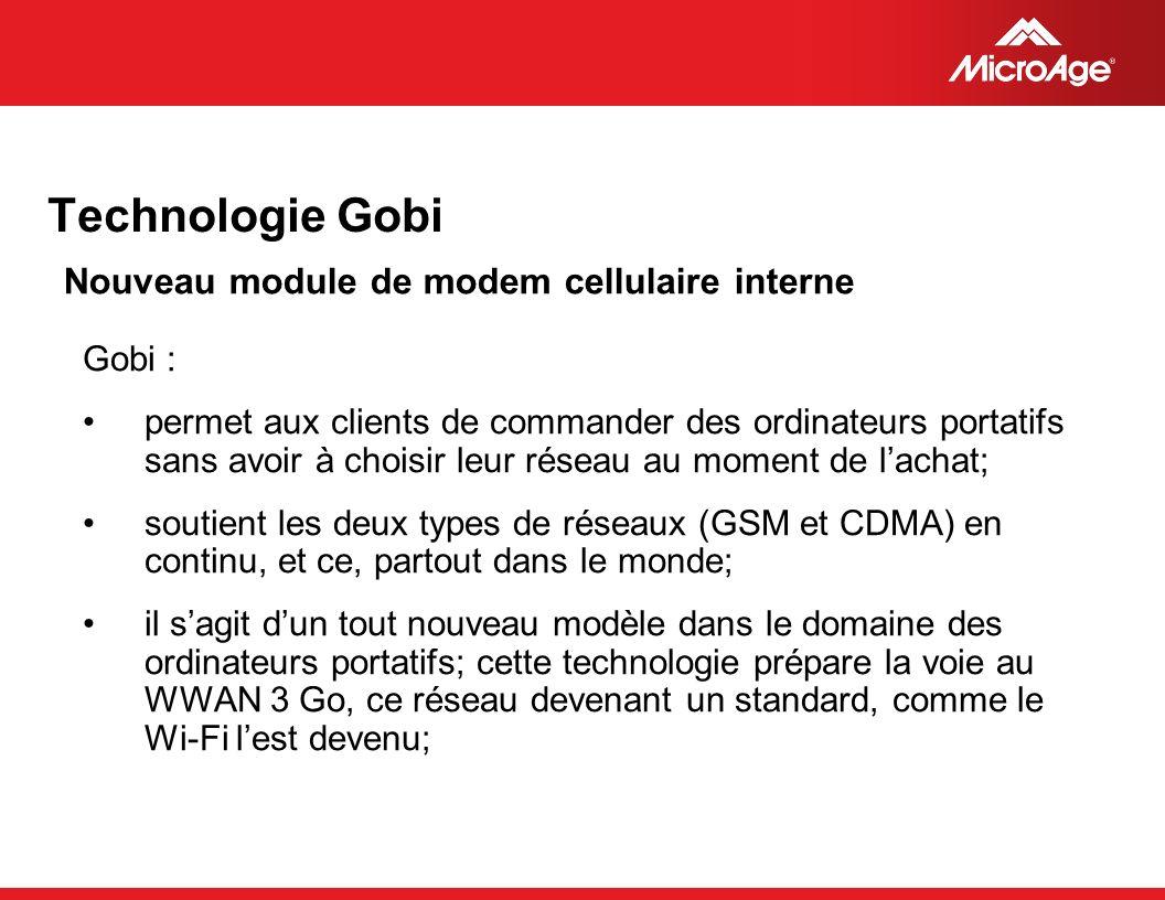 © 2006 MicroAge Technologie Gobi Gobi : permet aux clients de commander des ordinateurs portatifs sans avoir à choisir leur réseau au moment de lachat; soutient les deux types de réseaux (GSM et CDMA) en continu, et ce, partout dans le monde; il sagit dun tout nouveau modèle dans le domaine des ordinateurs portatifs; cette technologie prépare la voie au WWAN 3 Go, ce réseau devenant un standard, comme le Wi-Fi lest devenu; Nouveau module de modem cellulaire interne