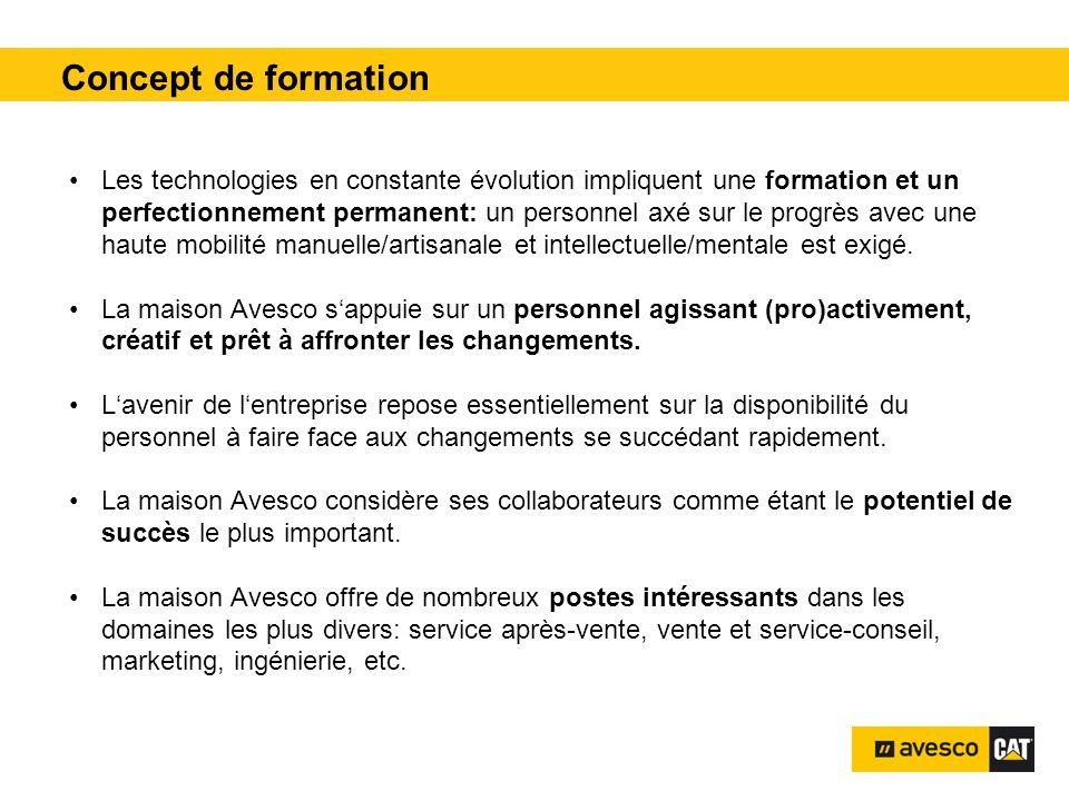 Avesco – un employeur attractif pital 3200 kVA En tant que technicien de service chez Avesco, les domaines les plus variés vous sont ouverts: Machines de chantier: Ici, les travaux dentretien, de maintenance et de réparation aux machines de chantier Caterpillar de nos clients, font partie de vos tâches principales.