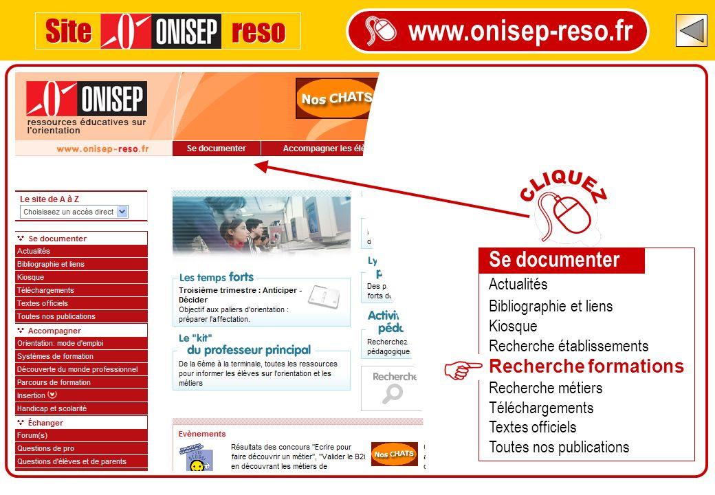 www.onisep-reso.fr Site reso Se documenter Actualités Bibliographie et liens Kiosque Recherche établissements Recherche formations Recherche métiers T