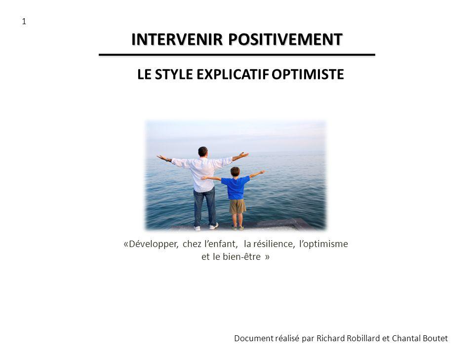 1 Document réalisé par Richard Robillard et Chantal Boutet INTERVENIR POSITIVEMENT LE STYLE EXPLICATIF OPTIMISTE «Développer, chez lenfant, la résilie