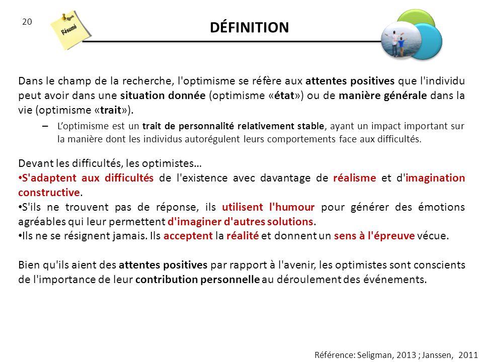 20 DÉFINITION Dans le champ de la recherche, l'optimisme se réfère aux attentes positives que l'individu peut avoir dans une situation donnée (optimis