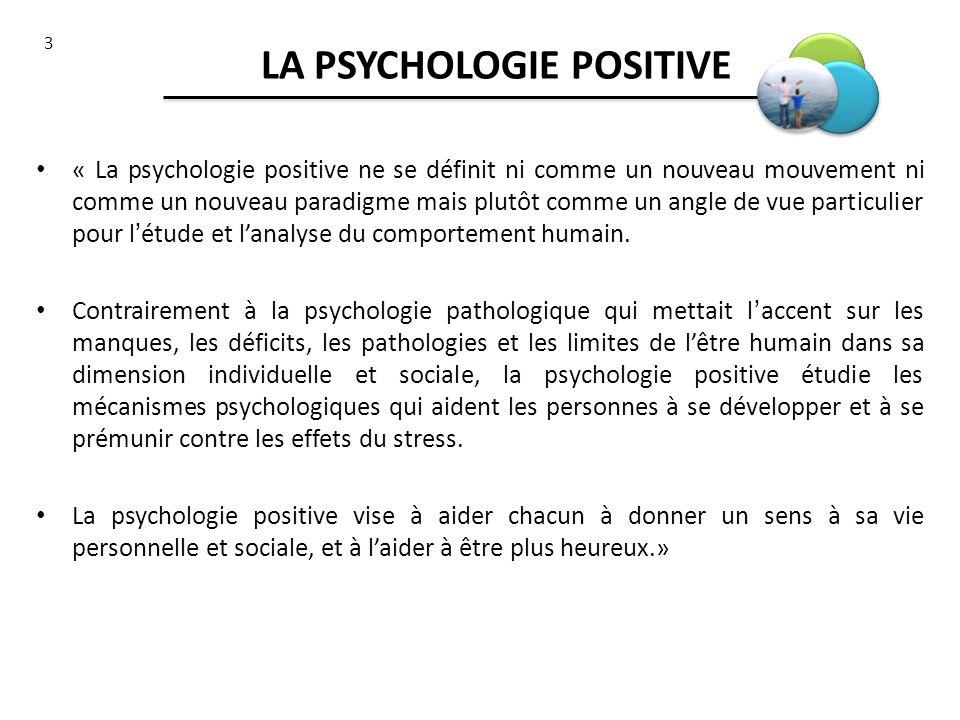 3 LA PSYCHOLOGIE POSITIVE « La psychologie positive ne se définit ni comme un nouveau mouvement ni comme un nouveau paradigme mais plutôt comme un ang