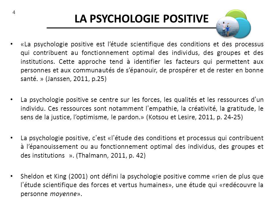 4 LA PSYCHOLOGIE POSITIVE «La psychologie positive est létude scientifique des conditions et des processus qui contribuent au fonctionnement optimal d
