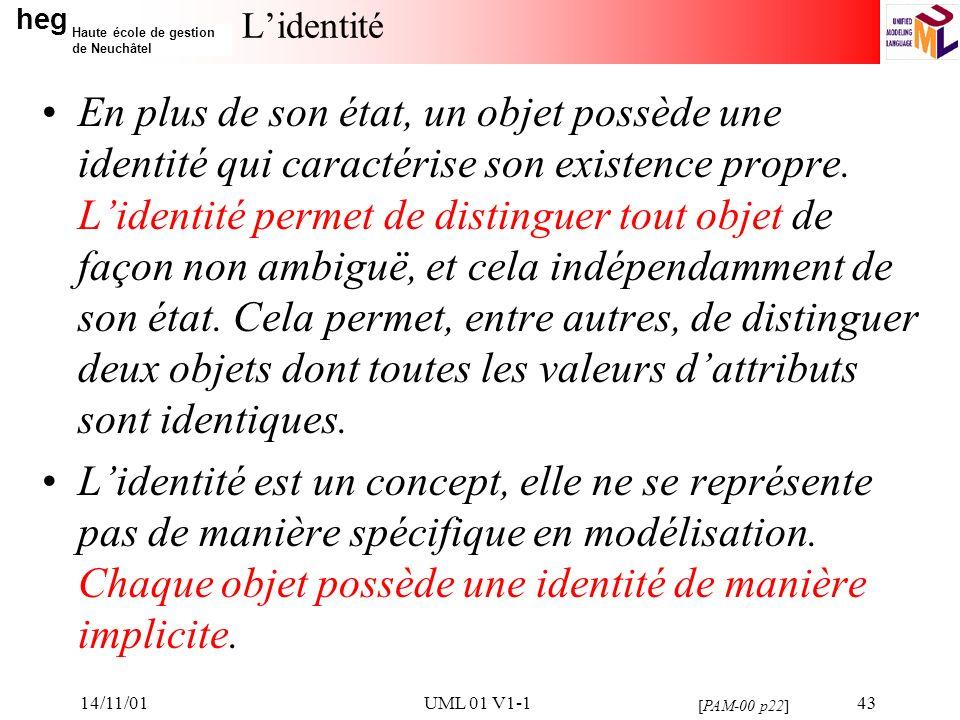 heg Haute école de gestion de Neuchâtel 14/11/01UML 01 V1-143 Lidentité En plus de son état, un objet possède une identité qui caractérise son existen