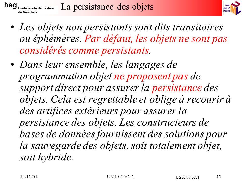 heg Haute école de gestion de Neuchâtel 14/11/01UML 01 V1-145 La persistance des objets Les objets non persistants sont dits transitoires ou éphémères.