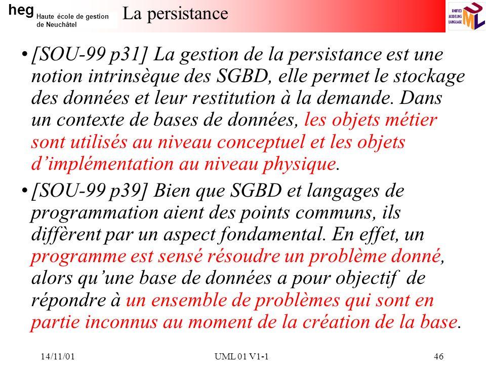 heg Haute école de gestion de Neuchâtel 14/11/01UML 01 V1-146 La persistance [SOU-99 p31] La gestion de la persistance est une notion intrinsèque des SGBD, elle permet le stockage des données et leur restitution à la demande.