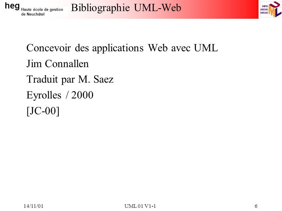 heg Haute école de gestion de Neuchâtel 14/11/01UML 01 V1-16 Bibliographie UML-Web Concevoir des applications Web avec UML Jim Connallen Traduit par M