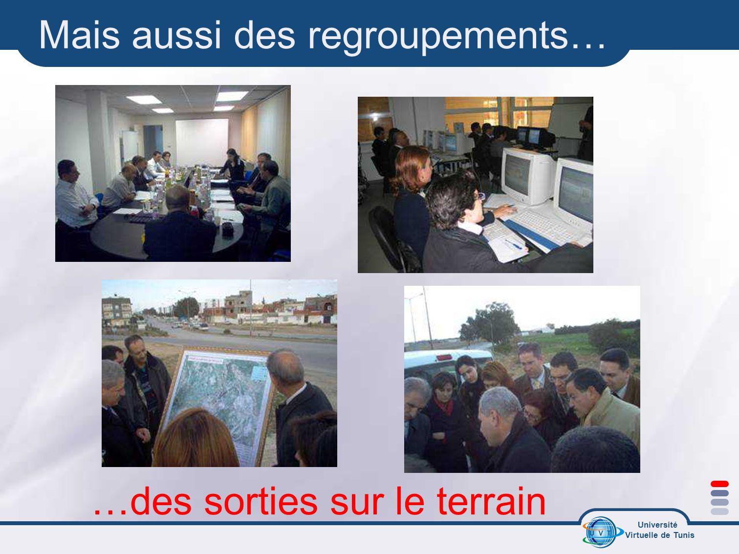Université Virtuelle de Tunis Mais aussi des regroupements… …des sorties sur le terrain