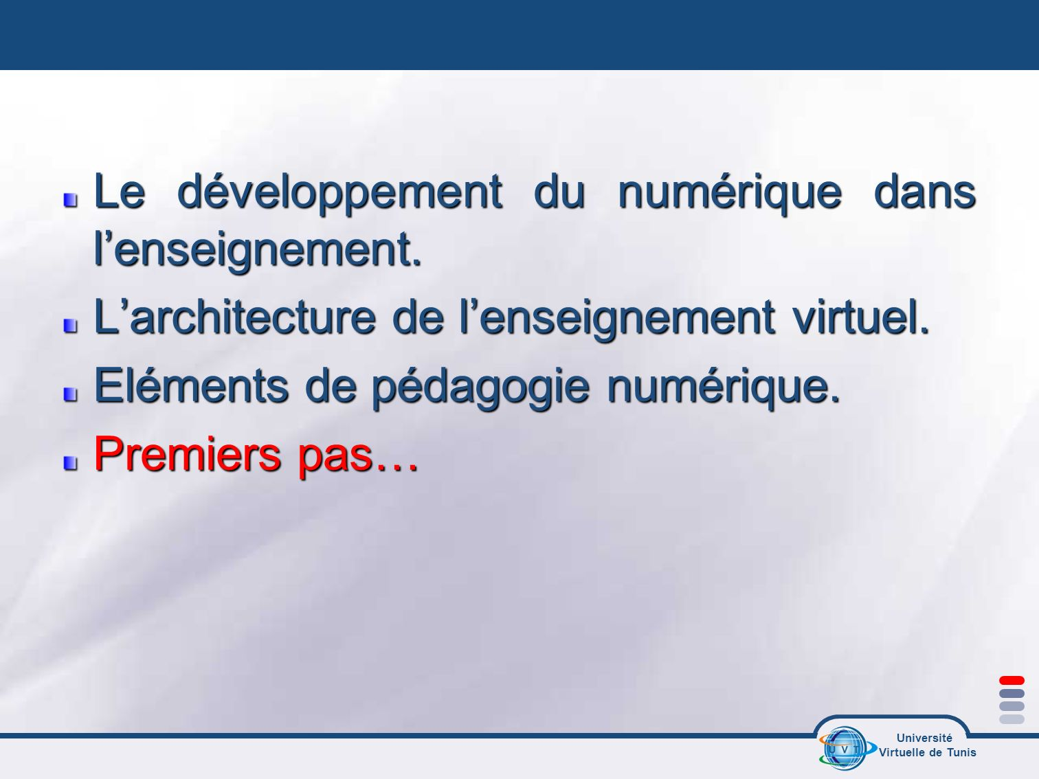 Université Virtuelle de Tunis Le développement du numérique dans lenseignement. Larchitecture de lenseignement virtuel. Eléments de pédagogie numériqu
