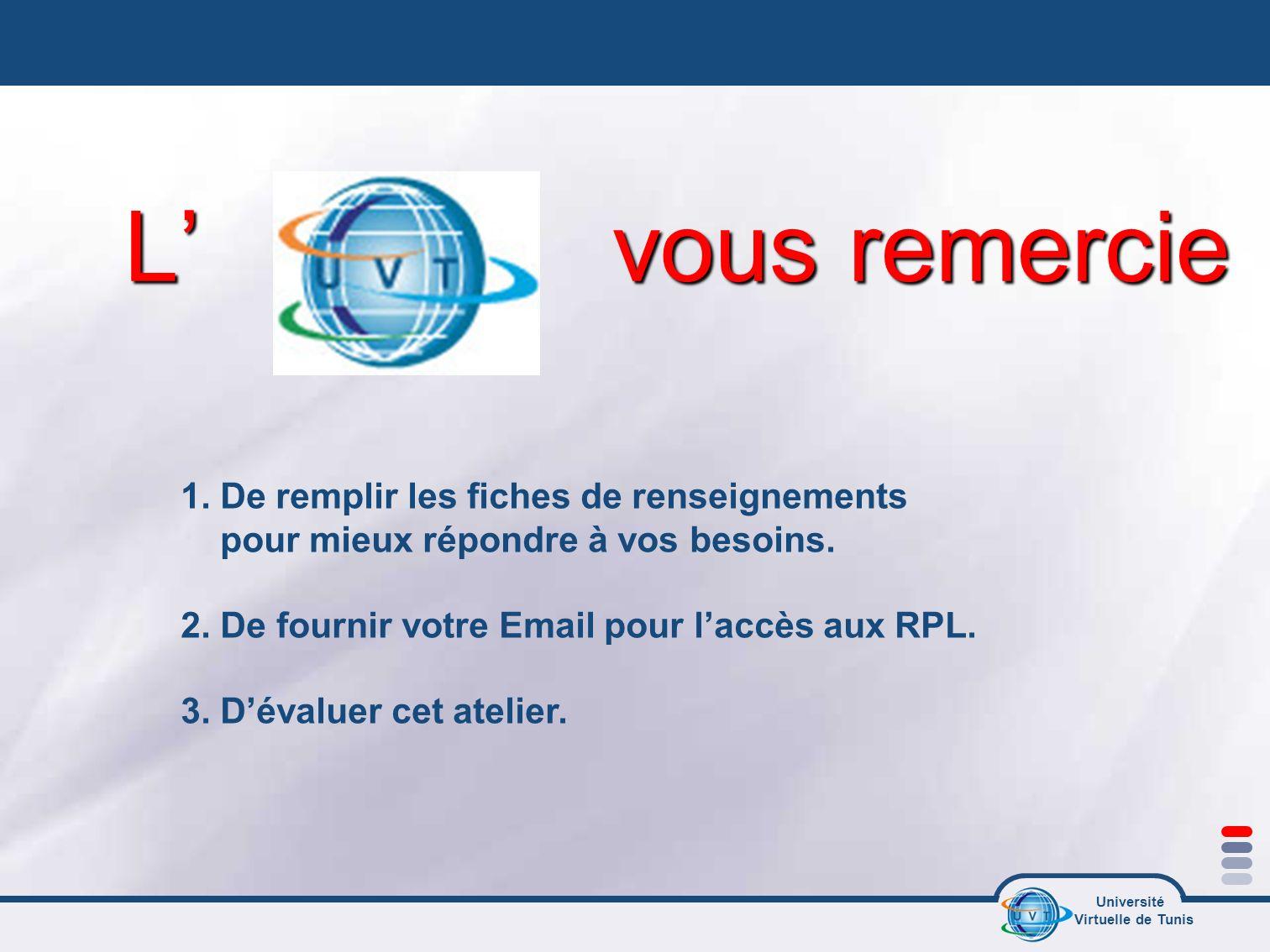 Université Virtuelle de Tunis L vous remercie 1.De remplir les fiches de renseignements pour mieux répondre à vos besoins. 2. De fournir votre Email p