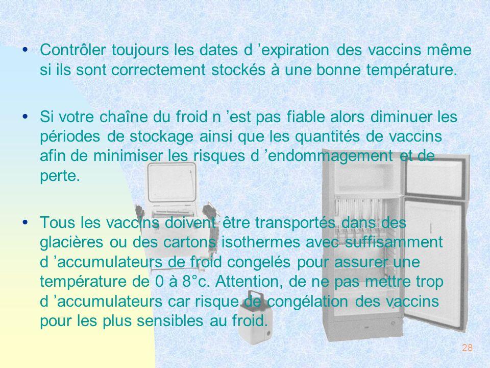 28 ŸContrôler toujours les dates d expiration des vaccins même si ils sont correctement stockés à une bonne température. ŸSi votre chaîne du froid n e