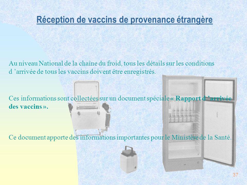 37 Réception de vaccins de provenance étrangère Au niveau National de la chaîne du froid, tous les détails sur les conditions d arrivée de tous les va