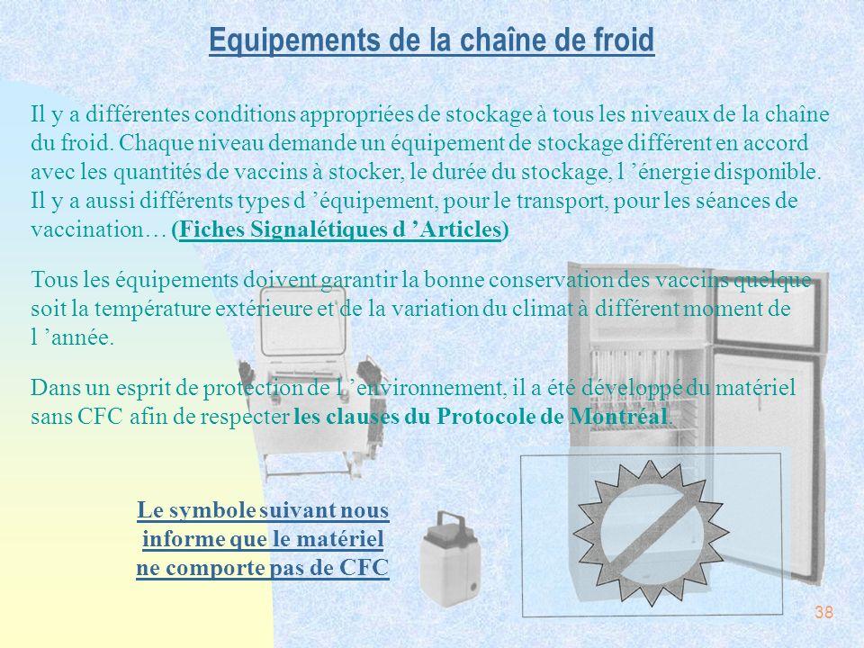 38 Equipements de la chaîne de froid Il y a différentes conditions appropriées de stockage à tous les niveaux de la chaîne du froid. Chaque niveau dem