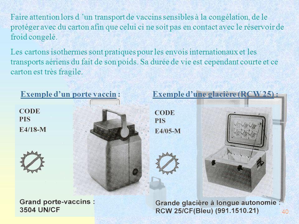 40 Faire attention lors d un transport de vaccins sensibles à la congélation, de le protéger avec du carton afin que celui ci ne soit pas en contact a