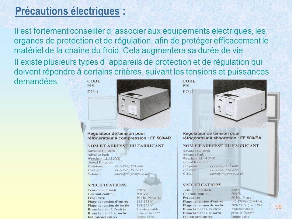 58 Précautions électriques : Il est fortement conseiller d associer aux équipements électriques, les organes de protection et de régulation, afin de p