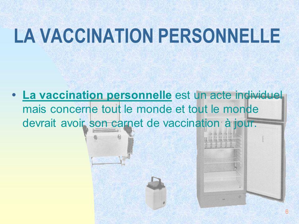 6 LA VACCINATION PERSONNELLE ŸLa vaccination personnelle est un acte individuel mais concerne tout le monde et tout le monde devrait avoir son carnet