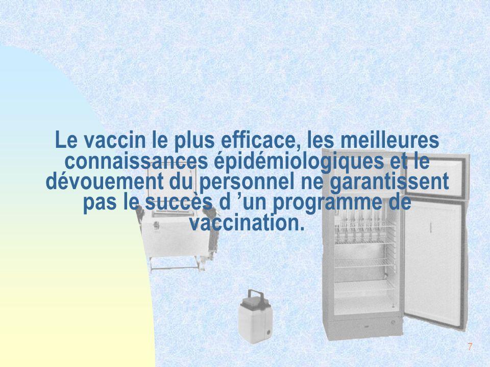 7 Le vaccin le plus efficace, les meilleures connaissances épidémiologiques et le dévouement du personnel ne garantissent pas le succès d un programme